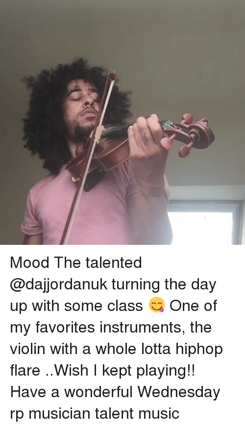 Have A Wonderful Wednesday: Mood The talented @dajjordanuk turning the day up with some class 😋 One of my favorites instruments, the violin with a whole lotta hiphop flare ..Wish I kept playing!! Have a wonderful Wednesday rp musician talent music