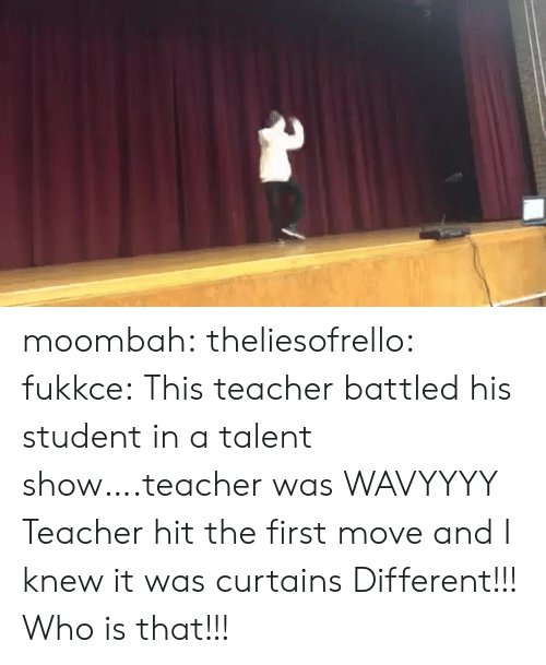 Curtains: moombah:  theliesofrello:  fukkce: This teacher battled his student in a talent show….teacher was WAVYYYY  Teacher hit the first move and I knew it was curtains   Different!!! Who is that!!!