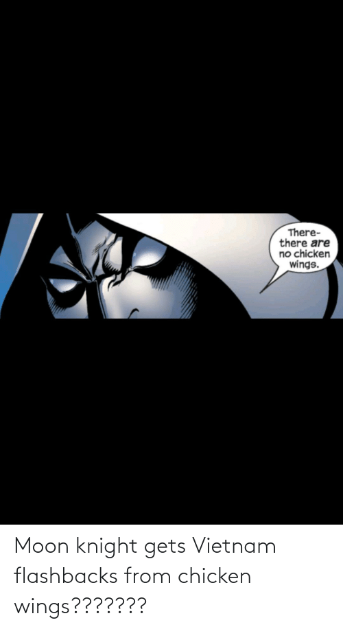Moon: Moon knight gets Vietnam flashbacks from chicken wings???????