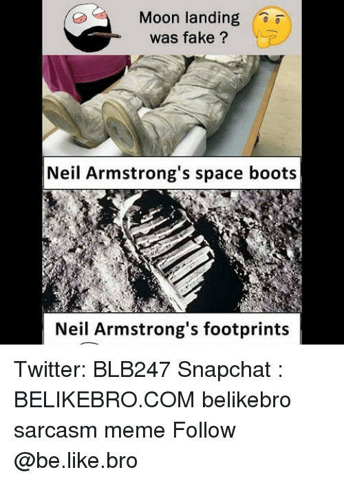 Be Like, Fake, and Meme: Moon landing  was fake ?  Neil Armstrong's space boots  Neil Armstrong's footprints Twitter: BLB247 Snapchat : BELIKEBRO.COM belikebro sarcasm meme Follow @be.like.bro