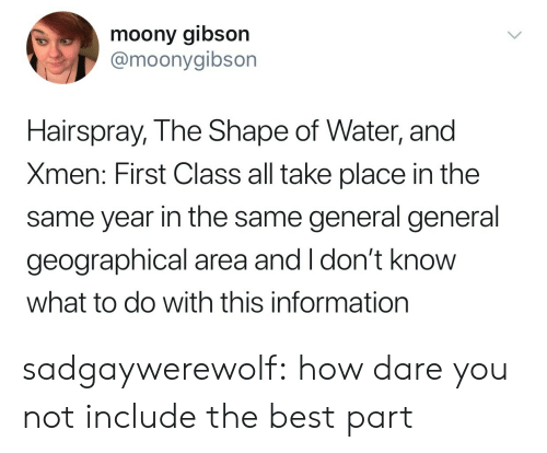 hairspray: moony gibson  @moonygibson  Hairspray, The Shape of Water, and  Xmen: First Class all take place in the  same year in the same general general  geographical area and I don't knoW  what to do with this information sadgaywerewolf:  how dare you not include the best part