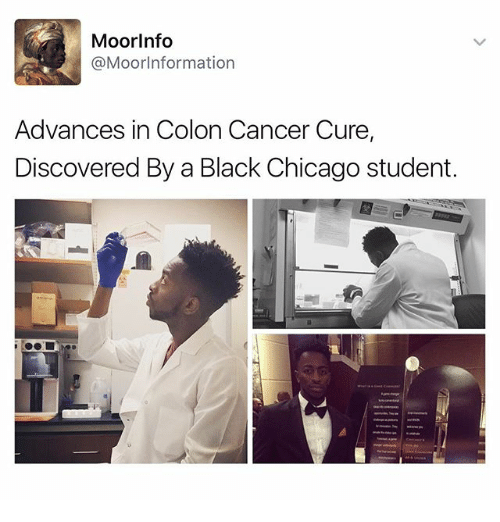 colonic: Moor Info  MoorInformation  Advances in Colon Cancer Cure,  Discovered By a Black Chicago student.