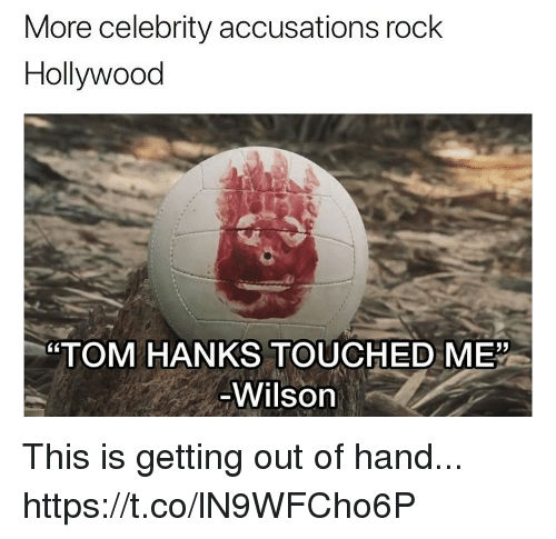 "Funny, Tom Hanks, and Hollywood: More celebrity accusations rock  Hollywood  ""TOM HANKS TOUCHED ME""  Wilson This is getting out of hand... https://t.co/lN9WFCho6P"