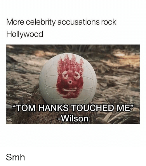 Funny, Smh, and Tom Hanks: More celebrity accusations rock  Hollywood  TOM HANKS TOUCHED ME  Wilson Smh