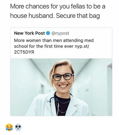 New York, New York Post, and School: More chances for you fellas to be a  house husband. Secure that bag  New York Post@nypost  More women than men attending med  school for the first time ever nyp.st/  2CT5DYR 😂💀