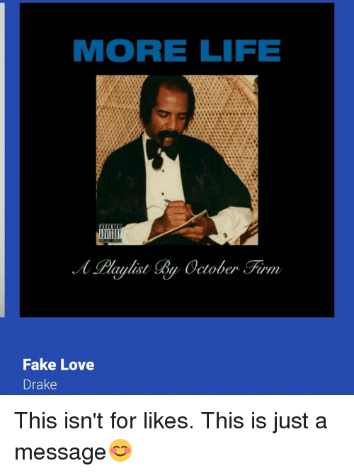 Drake, Fake, and Life: MORE LIFE  BELL  Fake Love  Drake This isn't for likes. This is just a message😊