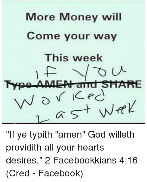 """Facebook, God, and Memes: More Money will  Come your way  This week  Type-A-AAN ammd SHARE  a st """"If ye typith """"amen"""" God willeth providith all your hearts desires."""" 2 Facebookkians 4:16 (Cred - Facebook)"""