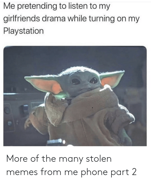 Memes, Phone, and Stolen: More of the many stolen memes from me phone part 2