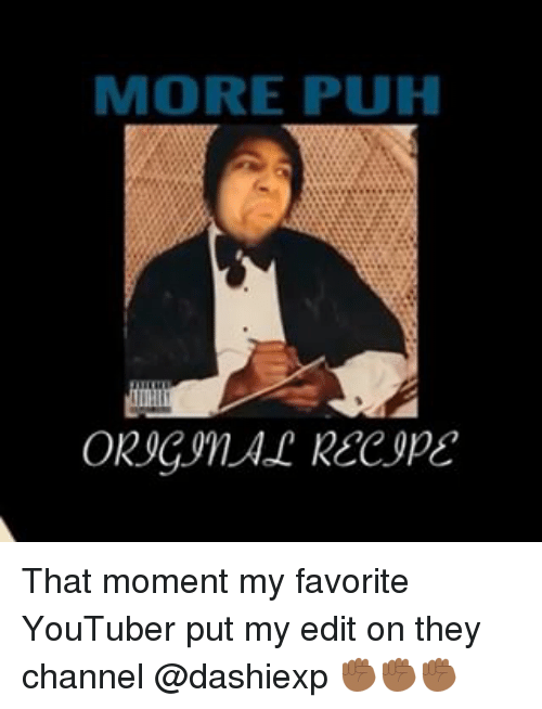 more puh oricylal recipe that moment my favorite youtuber put 17657275 🔥 25 best memes about dashiexp dashiexp memes