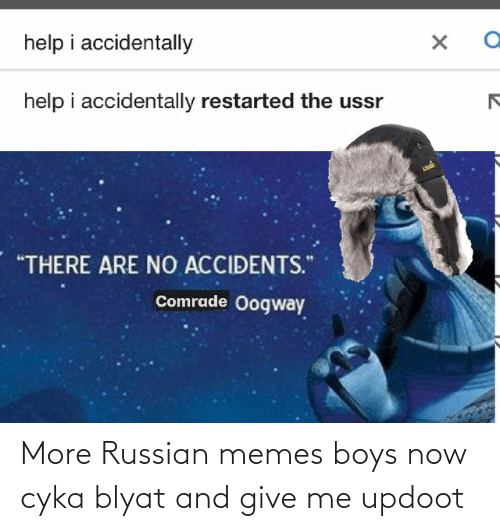 Russian: More Russian memes boys now cyka blyat and give me updoot