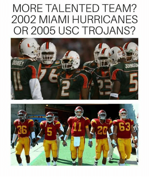 miami hurricanes: MORE TALENTED TEAM?  2002 MIAMI HURRICANES  OR 2005 USC TROJANS?  ORSE  36