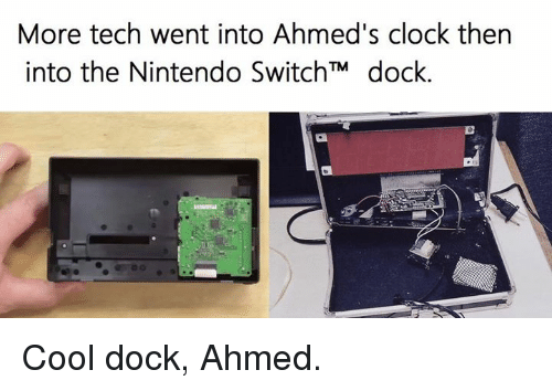 Clock, Video Games, and Switch: More tech went into Ahmed's clock then  into the Nintendo Switch TM dock. Cool dock, Ahmed.