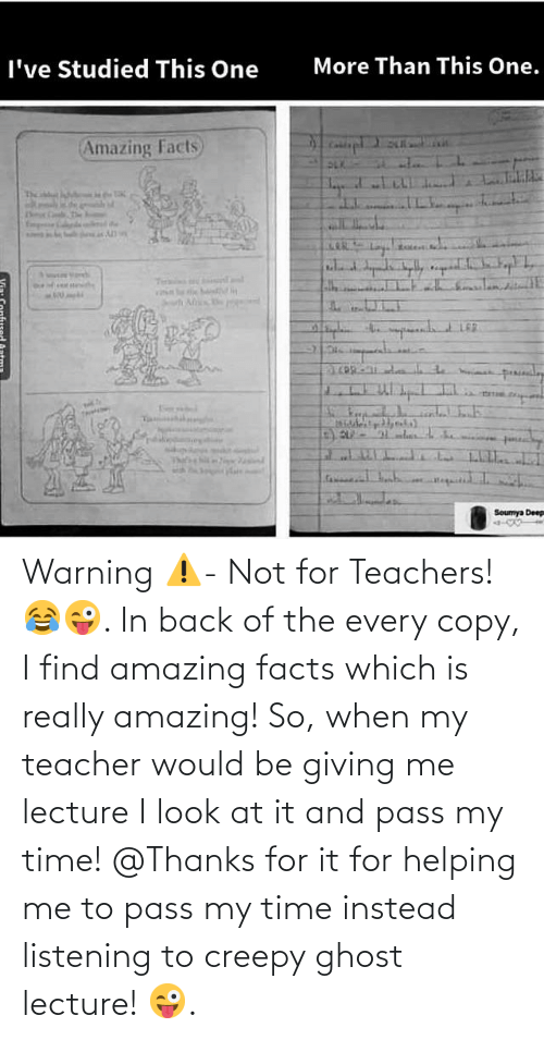 amazing facts: More Than This One.  I've Studied This One  Amazing Facts)  Lay  Soumya Deep Warning ⚠️- Not for Teachers! 😂😜. In back of the every copy, I find amazing facts which is really amazing! So, when my teacher would be giving me lecture I look at it and pass my time! @Thanks for it for helping me to pass my time instead listening to creepy ghost lecture! 😜.