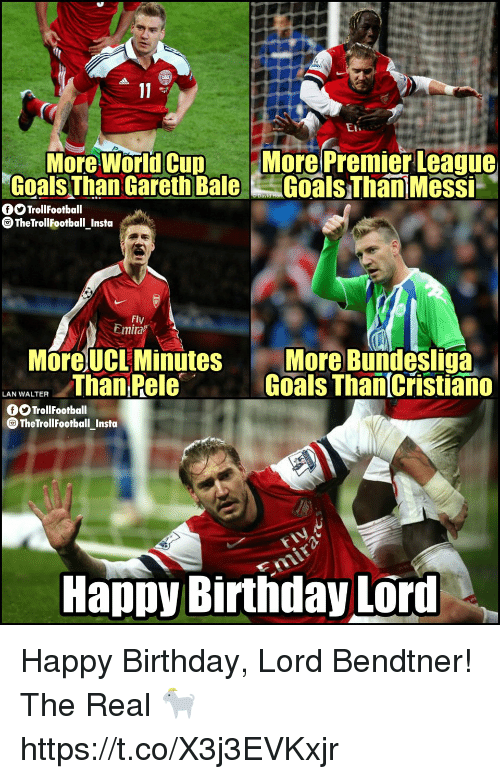 Birthday, Goals, and Memes: More Wornacun More Premier Leaque  Goals Than Gareth BaleGoals ThaniMessi  TrollFootball  TheTrollFootballInsta  -  Fly  Emira  More UCL Minutes  N WAT Than Pele  More Bundesliga  Goals Than Cristiano  OO TrollFootball  TheTrollFootball Insta  Happy Birthday LOrd Happy Birthday, Lord Bendtner!  The Real 🐐 https://t.co/X3j3EVKxjr