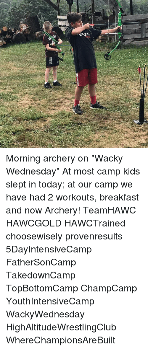"""wacky wednesday: Morning archery on """"Wacky Wednesday"""" At most camp kids slept in today; at our camp we have had 2 workouts, breakfast and now Archery! TeamHAWC HAWCGOLD HAWCTrained choosewisely provenresults 5DayIntensiveCamp FatherSonCamp TakedownCamp TopBottomCamp ChampCamp YouthIntensiveCamp WackyWednesday HighAltitudeWrestlingClub WhereChampionsAreBuilt"""