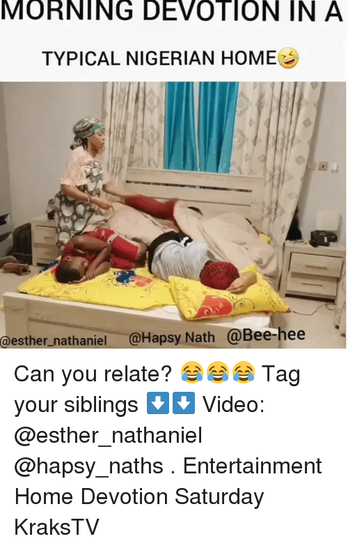 Nathaniel: MORNING  DEVOTION  IN  A  TYPICAL NIGERIAN HOME  @esther_nathaniel @Hapsy Nath @Bee-hee Can you relate? 😂😂😂 Tag your siblings ⬇️⬇️ Video: @esther_nathaniel @hapsy_naths . Entertainment Home Devotion Saturday KraksTV