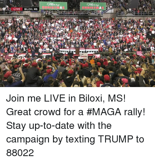 join.me: Morry  LIVE BILOXI, MS Join me LIVE in Biloxi, MS! Great crowd for a #MAGA rally!  Stay up-to-date with the campaign by texting TRUMP to 88022
