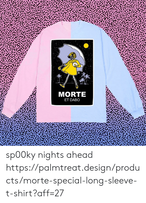 dabo: MORTE  ET DABO sp00ky nights ahead https://palmtreat.design/products/morte-special-long-sleeve-t-shirt?aff=27