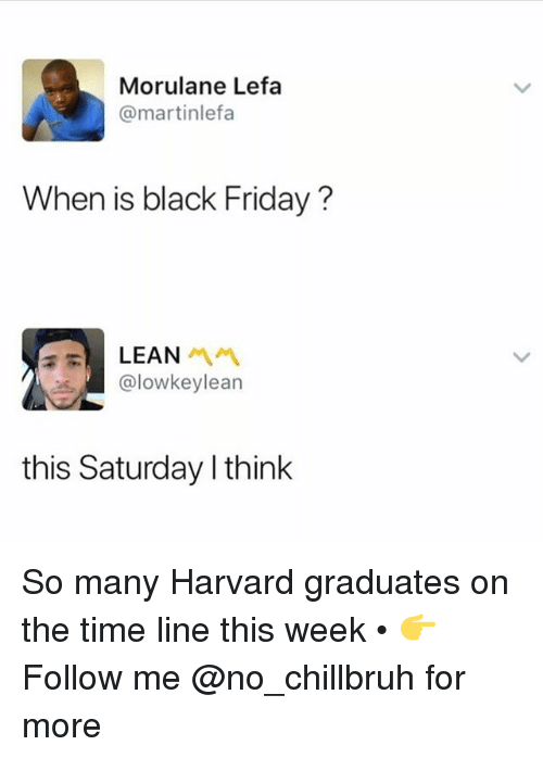 Black Friday, Friday, and Funny: Morulane Lefa  @martinlefa  When is black Friday?  LEAN  @lowkeylearn  this Saturday I think So many Harvard graduates on the time line this week • 👉Follow me @no_chillbruh for more