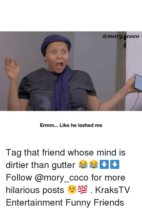 funny friends: @mory coco  Ermm... Like he lashed me Tag that friend whose mind is dirtier than gutter 😂😂⬇️⬇️ Follow @mory_coco for more hilarious posts 😉💯 . KraksTV Entertainment Funny Friends