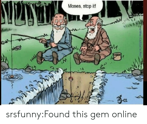 Moses: Moses, stop it! srsfunny:Found this gem online