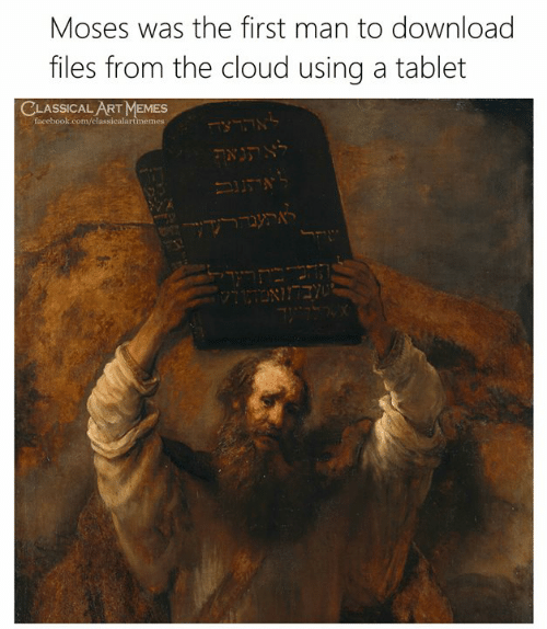 Moses: Moses was the first man to download  files from the cloud using a tablet  CLASSICAL ART MEMES  facebook.com/classicalartmemes