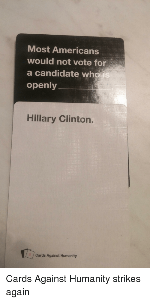 Candide: Most Americans  would not vote for  a candidate wha  is  openly  Hillary Clinton.  Cards Against Humanity Cards Against Humanity strikes again