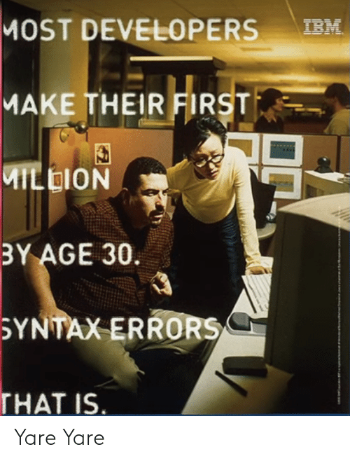 Yare: MOST DEVELOPERS-  MAKE THEIR FIRST  MILDION  BY AGE 30.  YNTAX ERRORSC  HAT IS Yare Yare