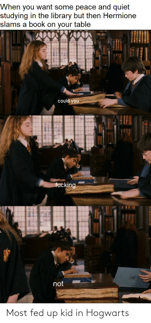 fed up: Most fed up kid in Hogwarts