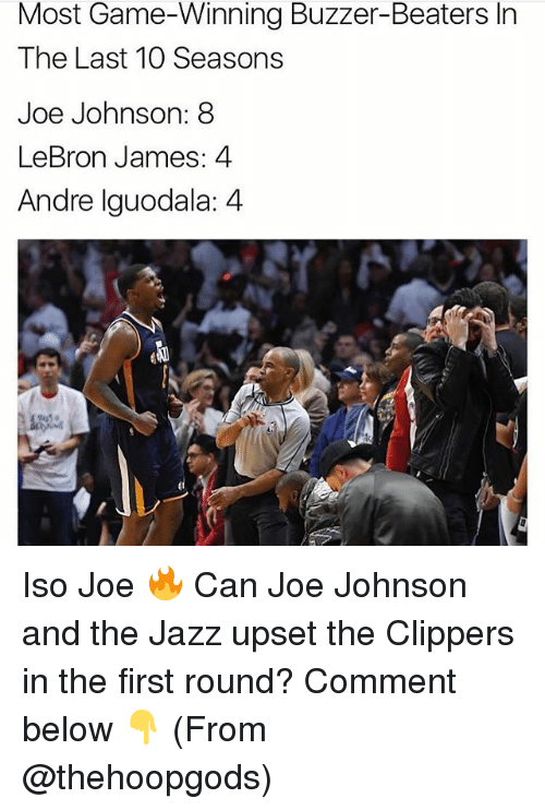 iguodala: Most Game-Winning Buzzer-Beaters In  The Last 10 Seasons  Joe Johnson: 8  LeBron James: 4  Andre Iguodala: 4 Iso Joe 🔥 Can Joe Johnson and the Jazz upset the Clippers in the first round? Comment below 👇 (From @thehoopgods)