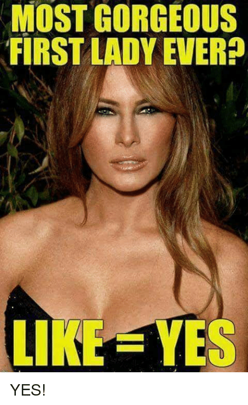 Memes, Gorgeous, and 🤖: MOST GORGEOUS  FIRST LADY EVER?  LIKE YES YES!