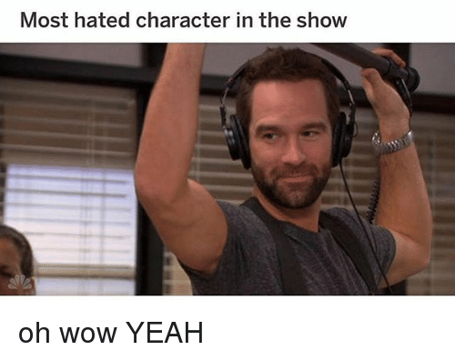 Memes, Wow, and Yeah: Most hated character in the show oh wow YEAH