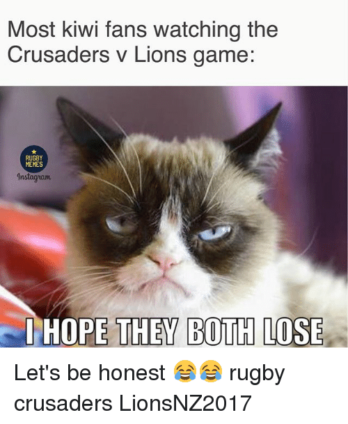 crusaders: Most kiwi fans watching the  Crusaders v Lions game:  RUGBY  MEMES  Instagrant  IHOPE THEY BOTH LOSE Let's be honest 😂😂 rugby crusaders LionsNZ2017
