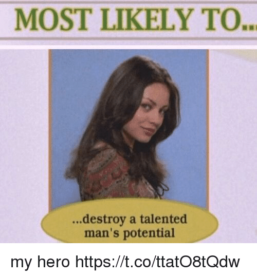 Memes, My Hero, and 🤖: MOST LIKELY TO.  ..destroy a talented  man's potential my hero https://t.co/ttatO8tQdw