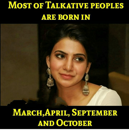 Memes, April, and 🤖: MoST OF TALKATIVE PEOPLES  ARE BORN IN  MARCH,APRIL, SEPTEMBER  AND OCTOBER