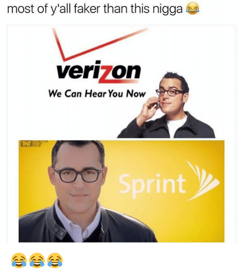 Verizon, Sprint, and Can: most of y'all faker than this nigga  Verizon  We Can Hear You Now  INI  Sprint 😂😂😂