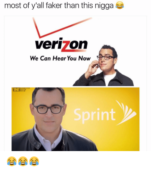 Funny, Sprint, and Can: most of y'all faker than this nigga  Verl On  We Can Hear You Now  INT  Sprint 😂😂😂