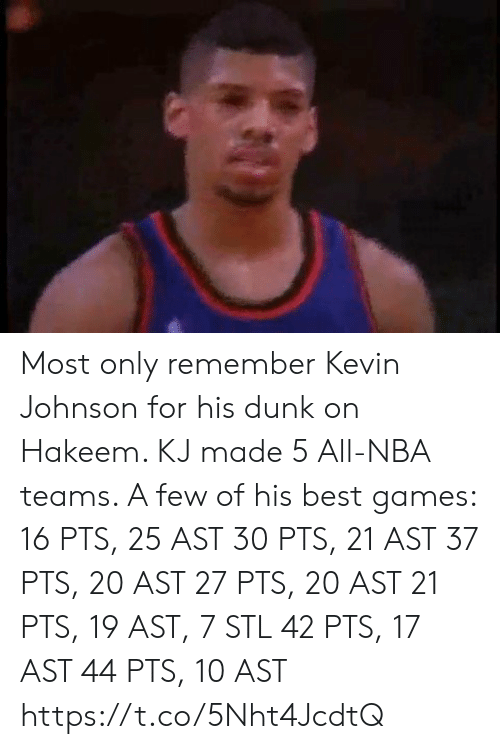 Teams: Most only remember Kevin Johnson for his dunk on Hakeem. KJ made 5 All-NBA teams.   A few of his best games:  16 PTS, 25 AST 30 PTS, 21 AST 37 PTS, 20 AST 27 PTS, 20 AST 21 PTS, 19 AST, 7 STL 42 PTS, 17 AST   44 PTS, 10 AST   https://t.co/5Nht4JcdtQ