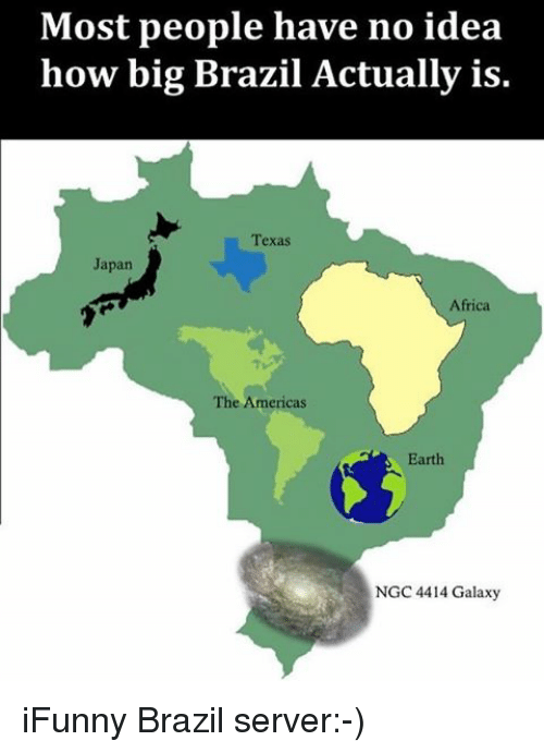 Africa, Memes, and Brazil: Most people have no idea  how big Brazil Actually is.  Texas  Japan  Africa  The Americas  Earth  NGC 4414 Galaxy iFunny Brazil server:-)