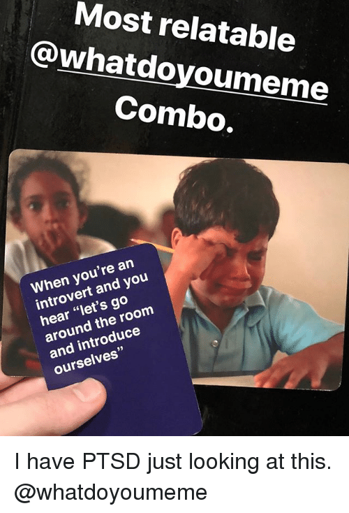 """Funny, Introvert, and Relatable: Most relatable  @whatdoyoumem  Combo,  When you're an  introvert and you  hear """"let's go  around the room  and introduce  ourselves"""" I have PTSD just looking at this. @whatdoyoumeme"""