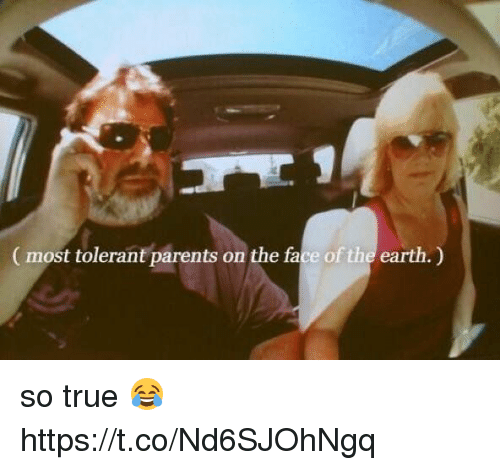 Funny, Parents, and True: most tolerant parents on the face of the earth.) so true 😂 https://t.co/Nd6SJOhNgq