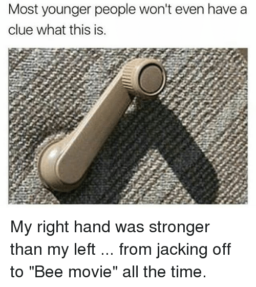 "Bee Movie, Jacking Off, and Relatable: Most younger people won't even have a  clue what this is My right hand was stronger than my left ... from jacking off to ""Bee movie"" all the time."