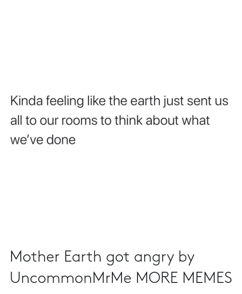 Angry: Mother Earth got angry by UncommonMrMe MORE MEMES