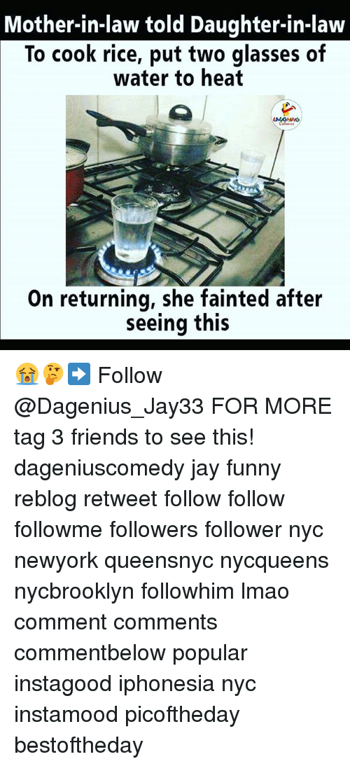 Daughter In Law: Mother-in-law told Daughter-in-law  To cook rice, put two glasses of  water to heat  On returning, she fainted after  seeing this 😭🤔➡️ Follow @Dagenius_Jay33 FOR MORE tag 3 friends to see this! dageniuscomedy jay funny reblog retweet follow follow followme followers follower nyc newyork queensnyc nycqueens nycbrooklyn followhim lmao comment comments commentbelow popular instagood iphonesia nyc instamood picoftheday bestoftheday