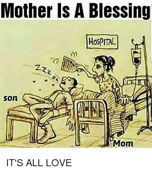 Mother IS A Blessing HOSPITAL Son Mom IT'S ALL LOVE