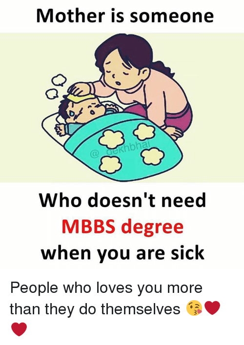 Dekh Bhai: Mother is someone  Who doesn't need  MBBS degree  when you are sick People who loves you more than they do themselves 😘❤️❤️