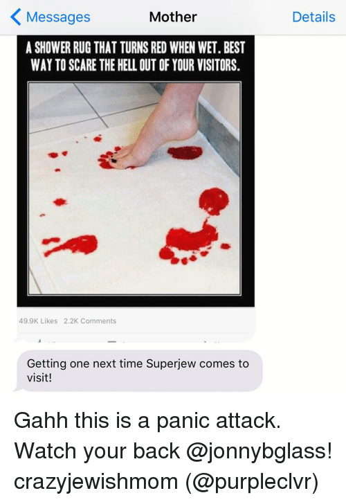 Motheres: Mother  Messages  A SHOWER RUG THAT TURNS RED WHEN WET.BEST  WAY TO SCARE THE HELL OUT OFYOUR VISITORS.  49.9K Likes 2.2K Comments  Getting one next time Superjew comes to  visit!  Details Gahh this is a panic attack. Watch your back @jonnybglass! crazyjewishmom (@purpleclvr)