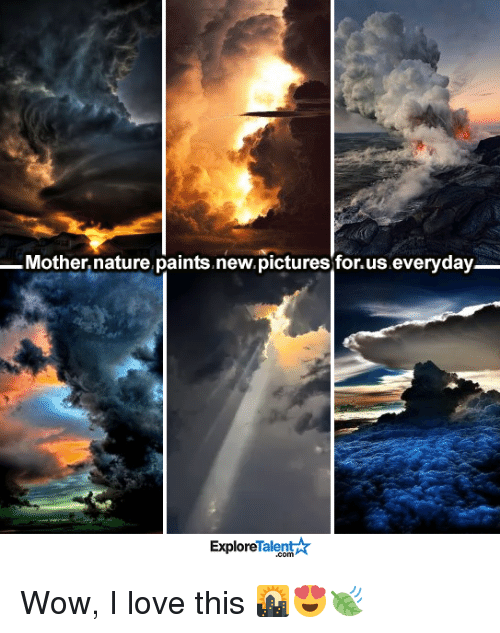 Memes, 🤖, and Mother: Mother nature paints new pictures for.us.everyday  Talent Ar  Explore Wow, I love this 🌇😍🍃