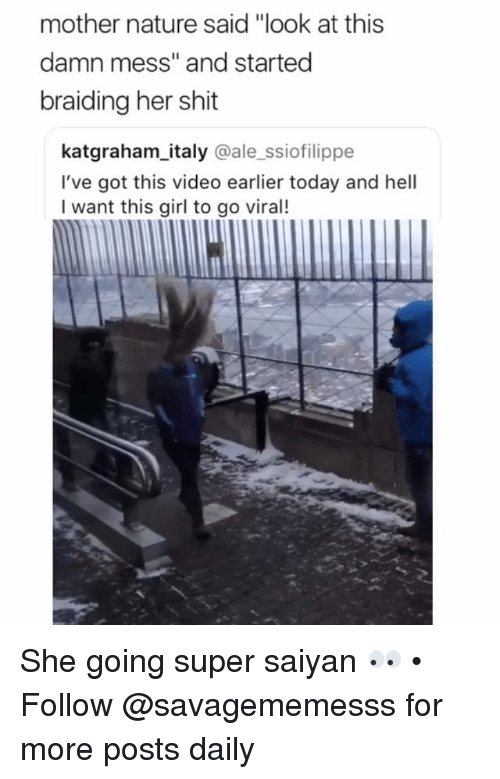 """super saiyan: mother nature said """"look at this  damn mess"""" and started  braiding her shit  katgraham_italy @ale_ssiofilippe  I've got this video earlier today and hell  I want this girl to go viral! She going super saiyan 👀 • Follow @savagememesss for more posts daily"""