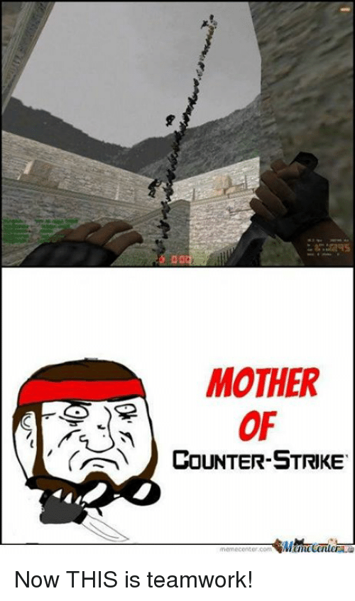 Counter Strikes: MOTHER  OF  COUNTER-STRIKE Now THIS is teamwork!